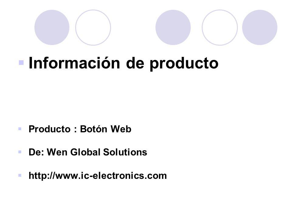 Información de producto Producto : Botón Web De: Wen Global Solutions http://www.ic-electronics.com