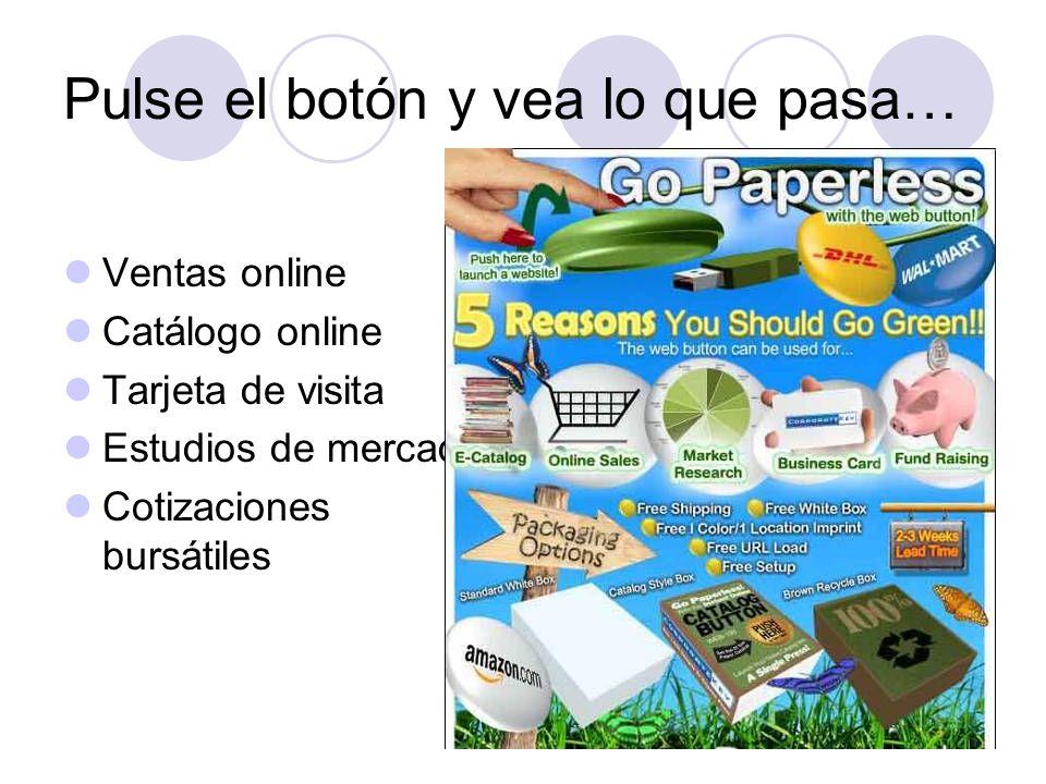 Pulse el botón y vea lo que pasa… Ventas online Catálogo online Tarjeta de visita Estudios de mercado Cotizaciones bursátiles