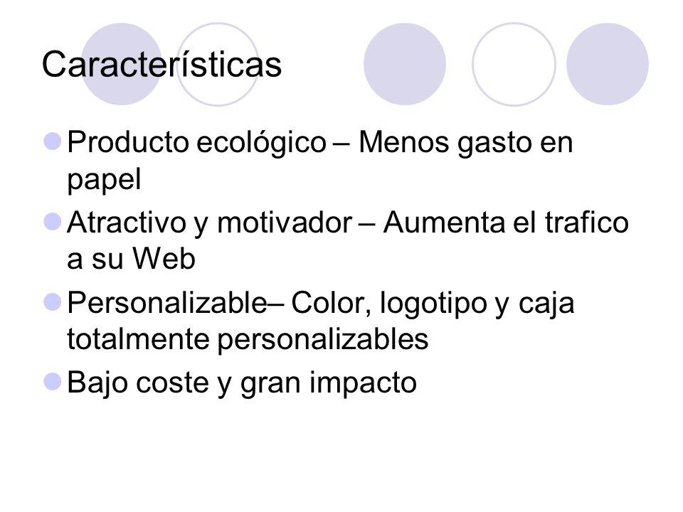 Características Producto ecológico – Menos gasto en papel Atractivo y motivador – Aumenta el trafico a su Web Personalizable– Color, logotipo y caja totalmente personalizables Bajo coste y gran impacto