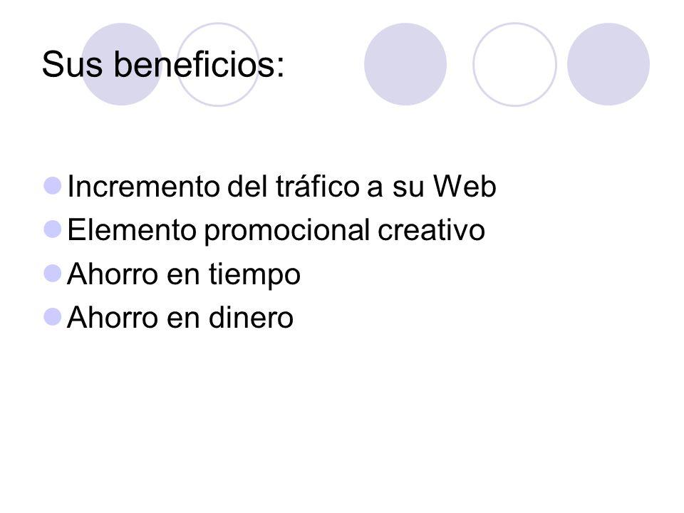 Sus beneficios: Incremento del tráfico a su Web Elemento promocional creativo Ahorro en tiempo Ahorro en dinero