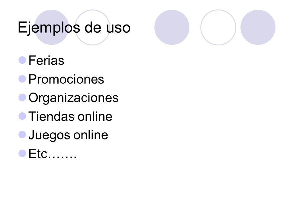 Ejemplos de uso Ferias Promociones Organizaciones Tiendas online Juegos online Etc…….
