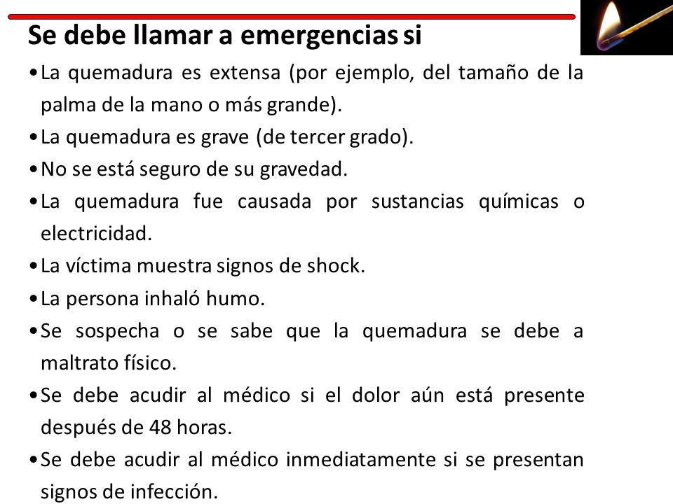 Se debe llamar a emergencias si La quemadura es extensa (por ejemplo, del tamaño de la palma de la mano o más grande). La quemadura es grave (de terce