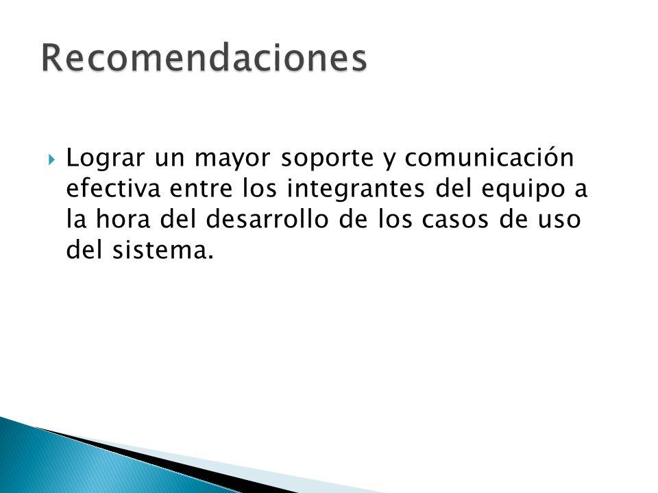 Lograr un mayor soporte y comunicación efectiva entre los integrantes del equipo a la hora del desarrollo de los casos de uso del sistema.