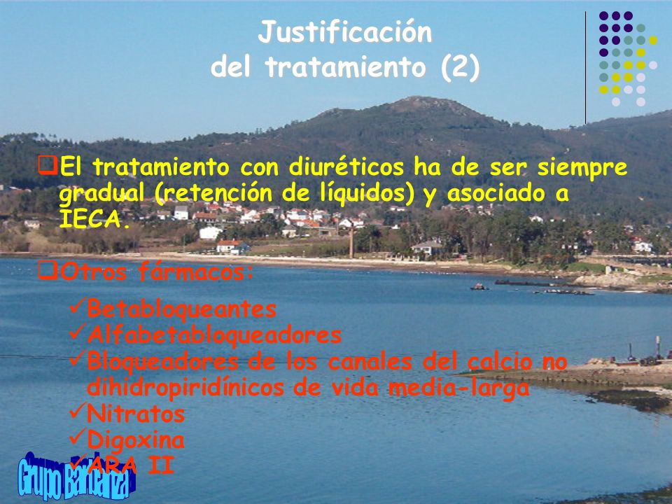 El tratamiento con diuréticos ha de ser siempre gradual (retención de líquidos) y asociado a IECA. Otros fármacos: Betabloqueantes Alfabetabloqueadore