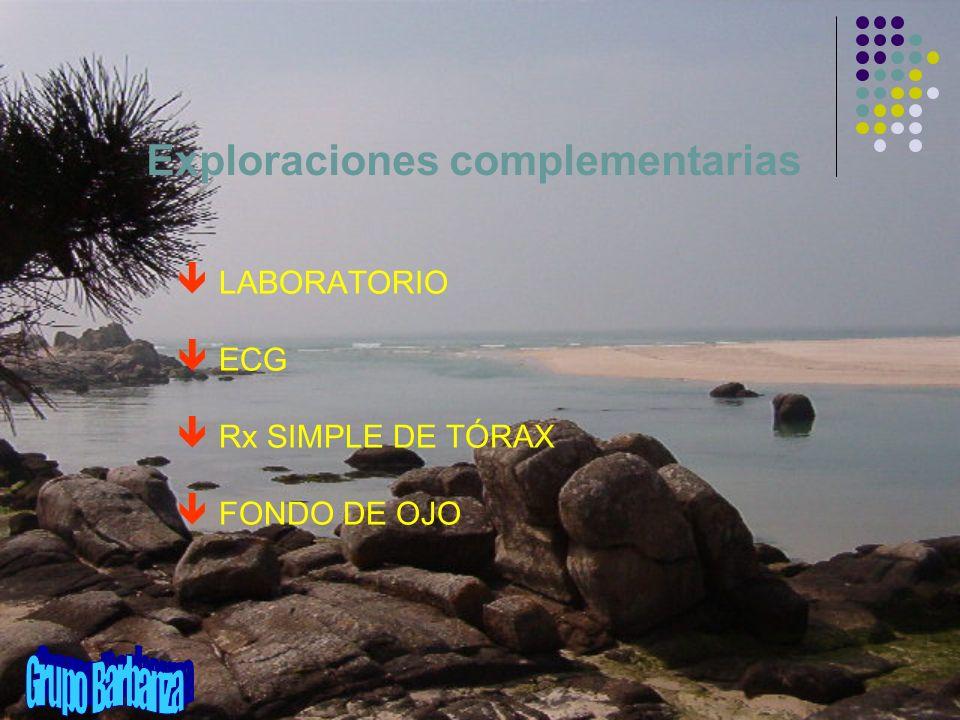 Exploraciones complementarias ê LABORATORIO ê ECG ê Rx SIMPLE DE TÓRAX ê FONDO DE OJO