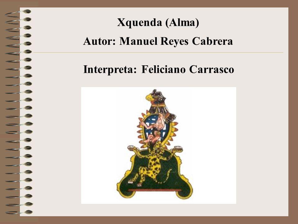 Xquenda (Alma) Autor: Manuel Reyes Cabrera Interpreta: Feliciano Carrasco
