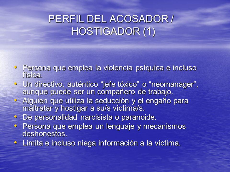 PERFIL DEL ACOSADOR / HOSTIGADOR (1) PERFIL DEL ACOSADOR / HOSTIGADOR (1) Persona que emplea la violencia psíquica e incluso física. Persona que emple