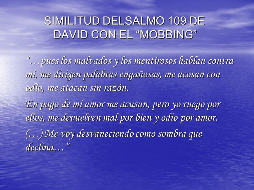 SIMILITUD DELSALMO 109 DE DAVID CON EL MOBBING SIMILITUD DELSALMO 109 DE DAVID CON EL MOBBING …pues los malvados y los mentirosos hablan contra mí, me