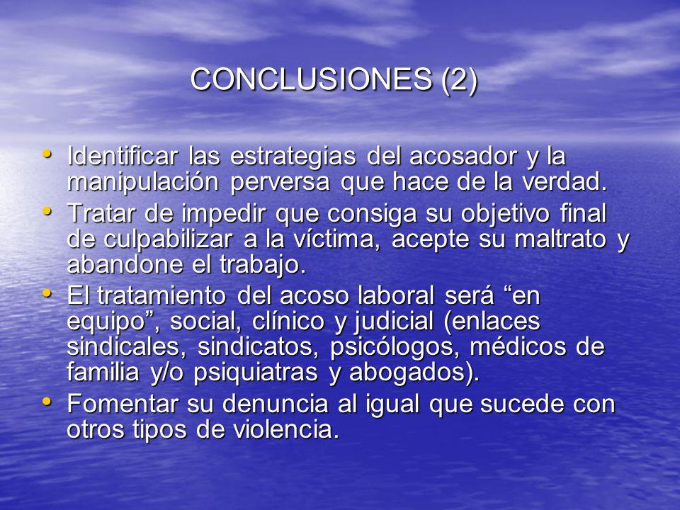 CONCLUSIONES (2) CONCLUSIONES (2) Identificar las estrategias del acosador y la manipulación perversa que hace de la verdad. Identificar las estrategi