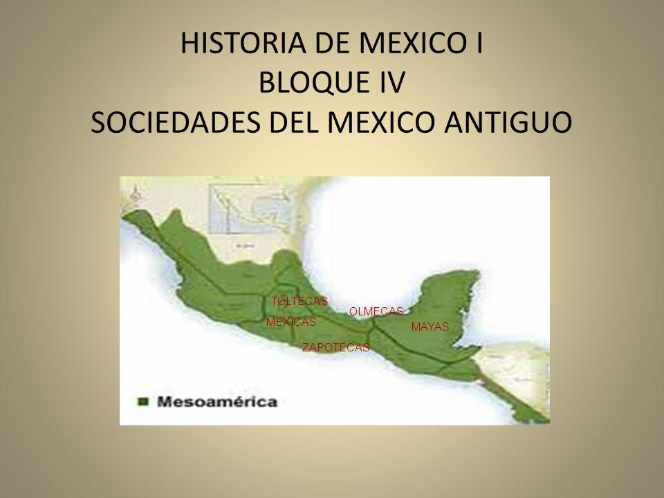 HISTORIA DE MEXICO I BLOQUE IV SOCIEDADES DEL MEXICO ANTIGUO OLMECAS MAYAS MEXICAS TOLTECAS ZAPOTECAS