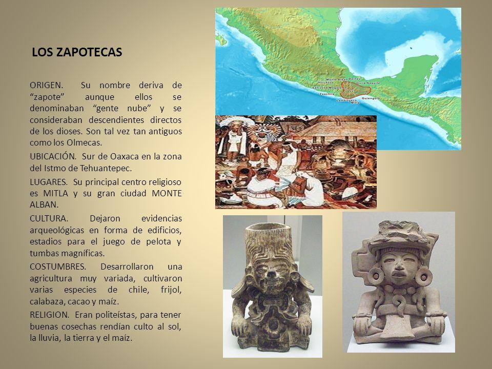 LOS ZAPOTECAS ORIGEN. Su nombre deriva de zapote aunque ellos se denominaban gente nube y se consideraban descendientes directos de los dioses. Son ta