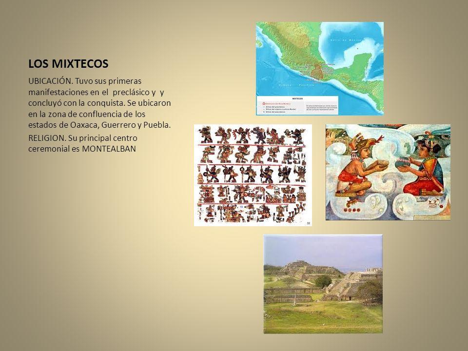 LOS MIXTECOS UBICACIÓN. Tuvo sus primeras manifestaciones en el preclásico y y concluyó con la conquista. Se ubicaron en la zona de confluencia de los