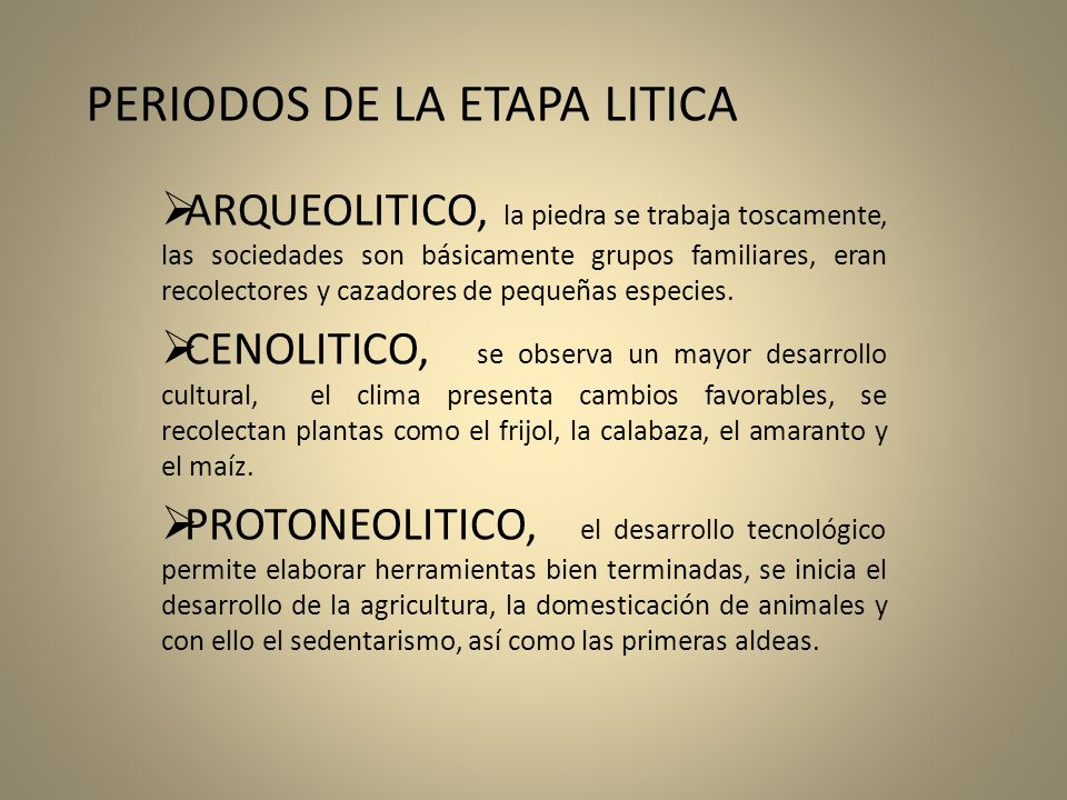 PERIODOS DE LA ETAPA LITICA ARQUEOLITICO, la piedra se trabaja toscamente, las sociedades son básicamente grupos familiares, eran recolectores y cazad
