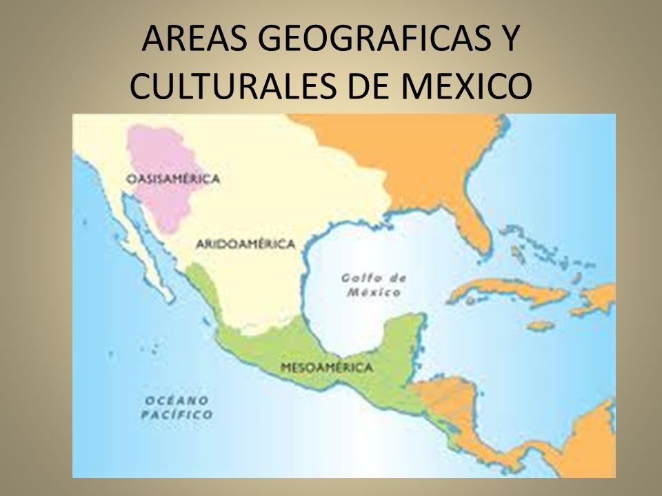 AREAS GEOGRAFICAS Y CULTURALES DE MEXICO