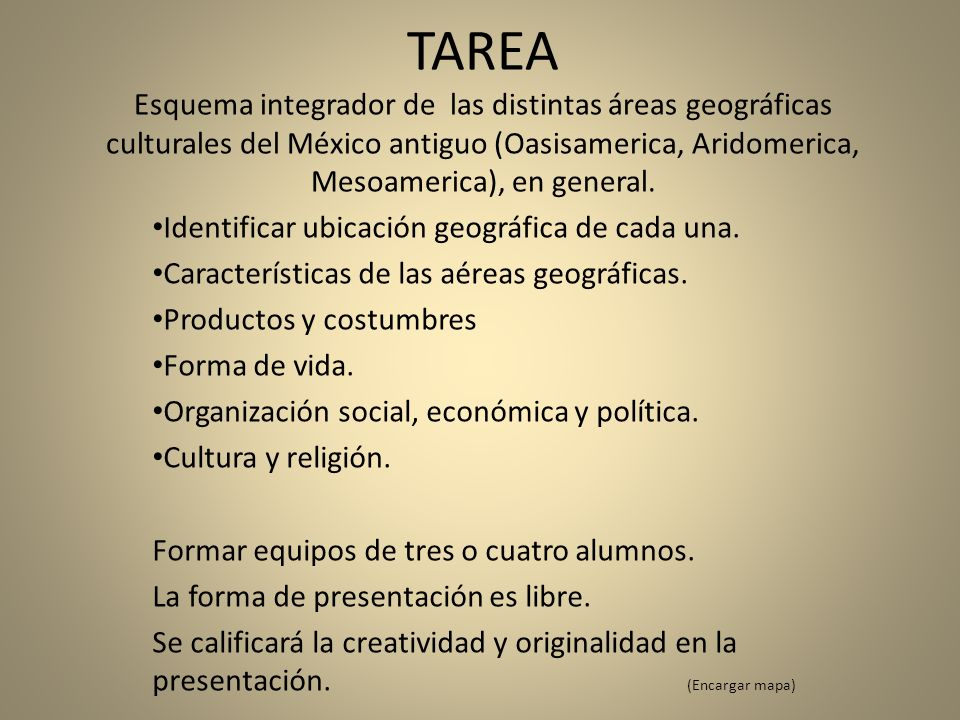 TAREA Esquema integrador de las distintas áreas geográficas culturales del México antiguo (Oasisamerica, Aridomerica, Mesoamerica), en general. Identi