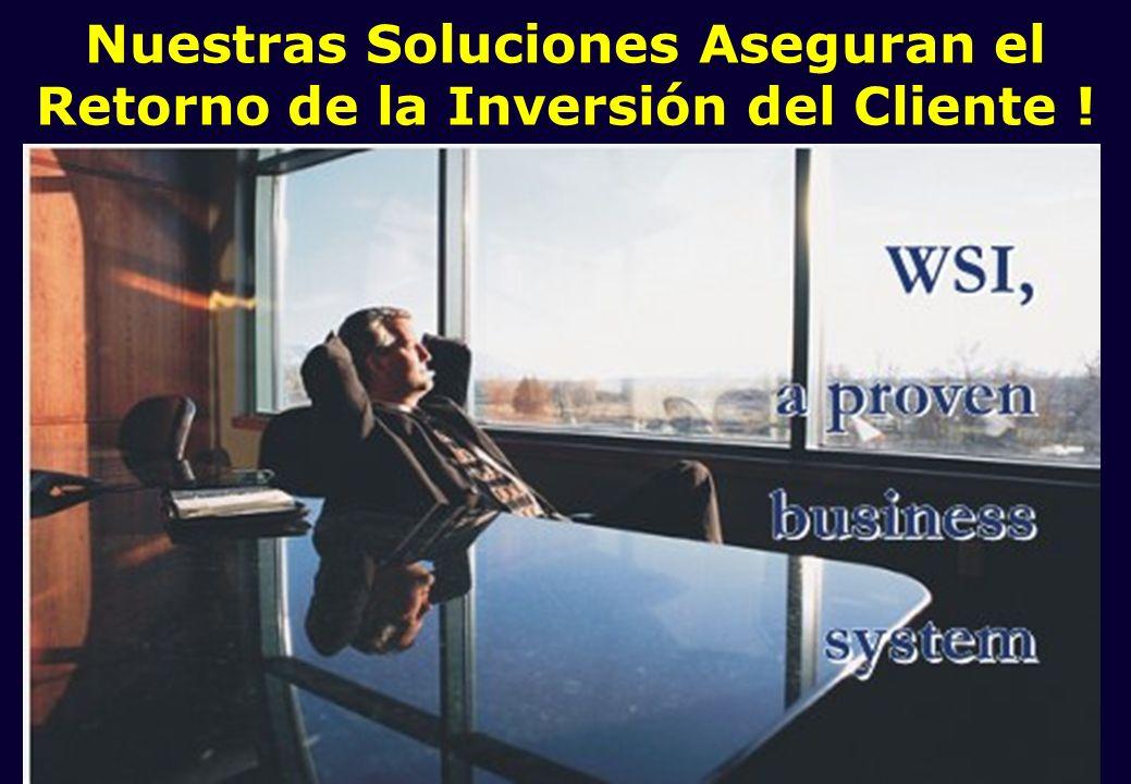 Nuestras Soluciones Aseguran el Retorno de la Inversión del Cliente !