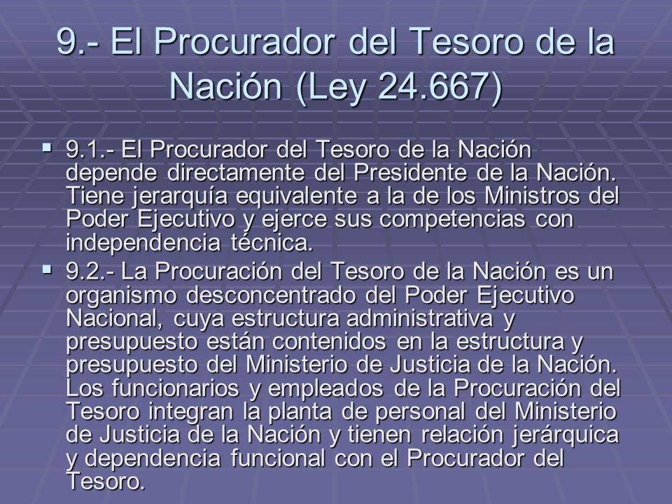 9.- El Procurador del Tesoro de la Nación (Ley 24.667) 9.1.- El Procurador del Tesoro de la Nación depende directamente del Presidente de la Nación. T