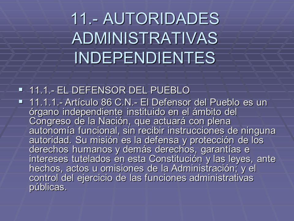 11.- AUTORIDADES ADMINISTRATIVAS INDEPENDIENTES 11.1.- EL DEFENSOR DEL PUEBLO 11.1.- EL DEFENSOR DEL PUEBLO 11.1.1.- Artículo 86 C.N.- El Defensor del