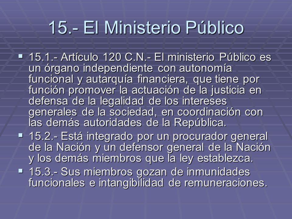 15.- El Ministerio Público 15.1.- Artículo 120 C.N.- El ministerio Público es un órgano independiente con autonomía funcional y autarquía financiera,