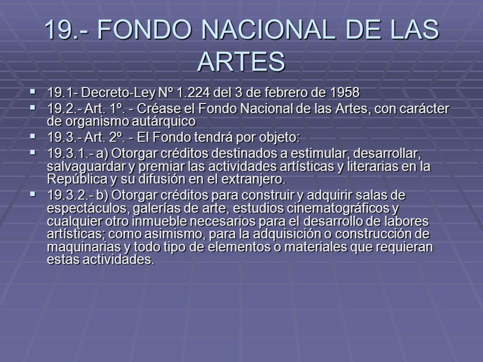 19.- FONDO NACIONAL DE LAS ARTES 19.1- Decreto-Ley Nº 1.224 del 3 de febrero de 1958 19.1- Decreto-Ley Nº 1.224 del 3 de febrero de 1958 19.2.- Art. 1
