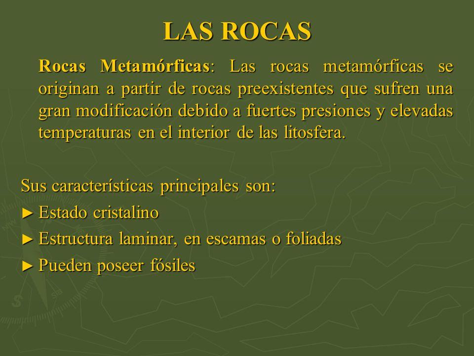 LAS ROCAS Rocas Metamórficas: Las rocas metamórficas se originan a partir de rocas preexistentes que sufren una gran modificación debido a fuertes pre