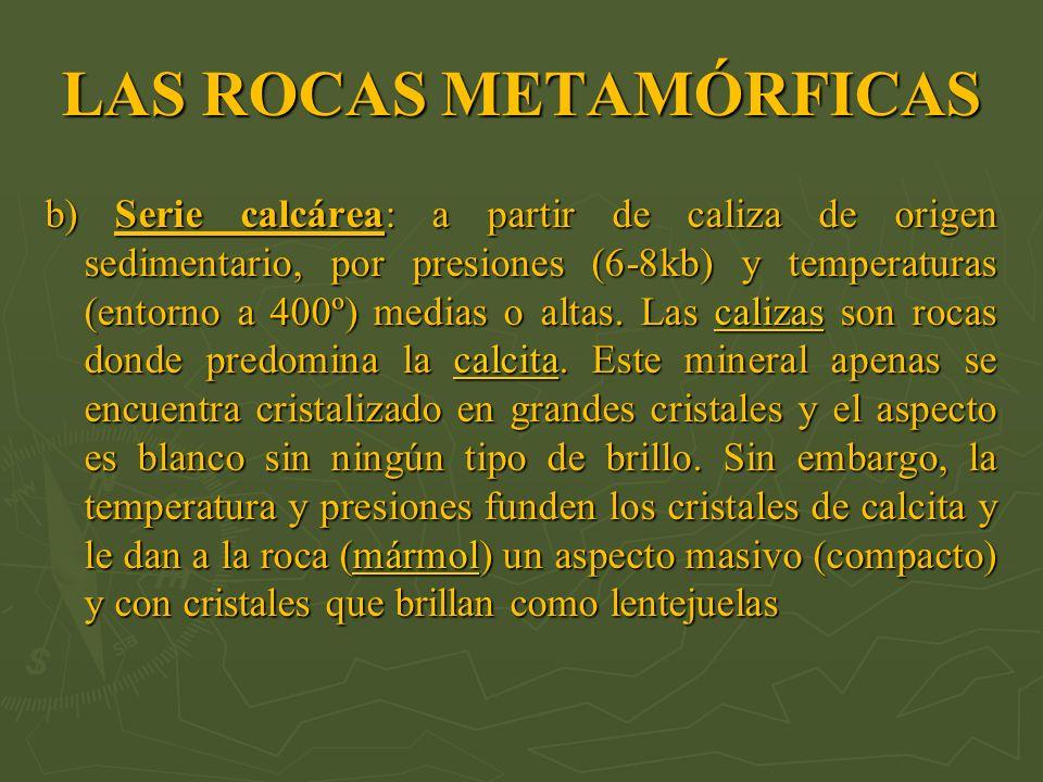 LAS ROCAS METAMÓRFICAS b) Serie calcárea: a partir de caliza de origen sedimentario, por presiones (6-8kb) y temperaturas (entorno a 400º) medias o al