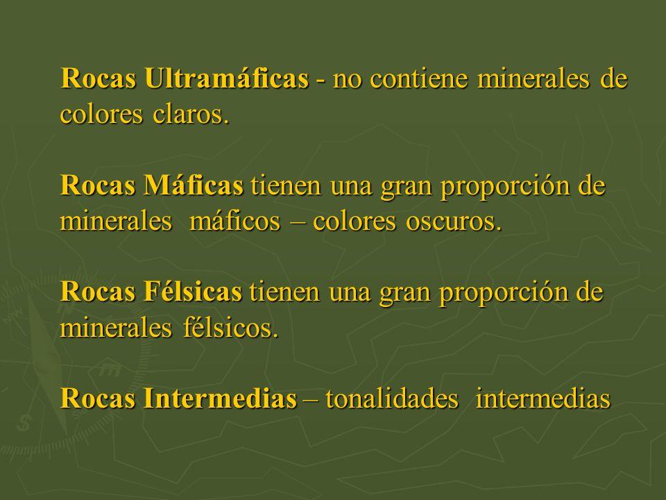 Rocas Ultramáficas - no contiene minerales de colores claros. Rocas Máficas tienen una gran proporción de minerales máficos – colores oscuros. Rocas F