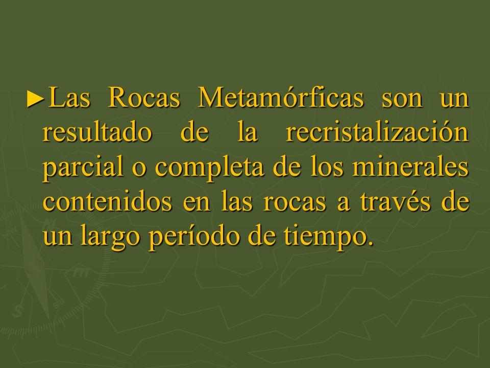 Las Rocas Metamórficas son un resultado de la recristalización parcial o completa de los minerales contenidos en las rocas a través de un largo períod