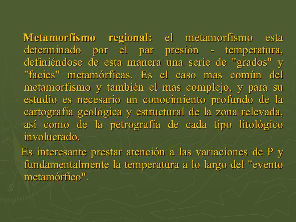 Metamorfismo regional: el metamorfismo esta determinado por el par presión - temperatura, definiéndose de esta manera una serie de