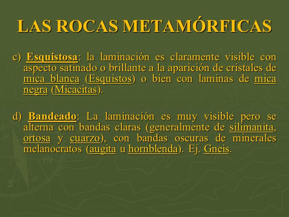 LAS ROCAS METAMÓRFICAS c) Esquistosa: la laminación es claramente visible con aspecto satinado o brillante a la aparición de cristales de mica blanca