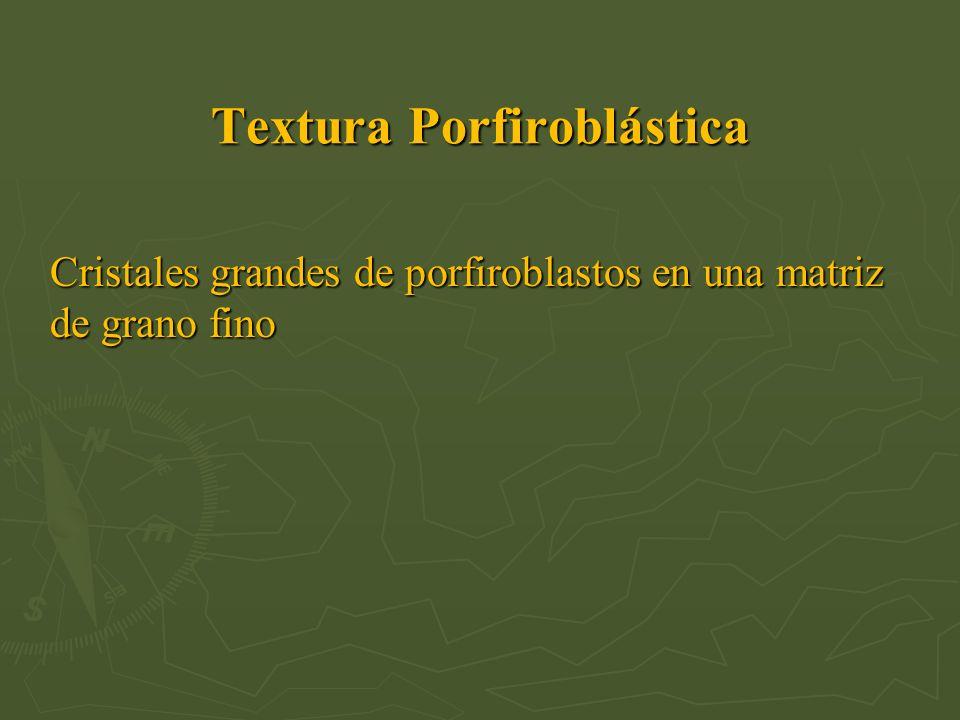 Textura Porfiroblástica Cristales grandes de porfiroblastos en una matriz de grano fino