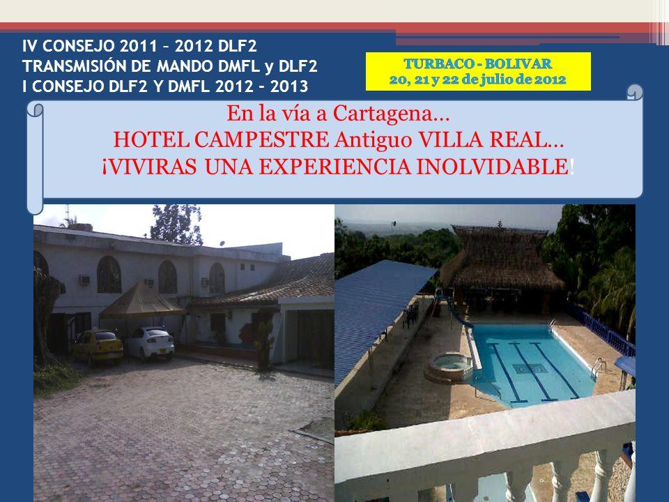 IV CONSEJO 2011 – 2012 DLF2 TRANSMISIÓN DE MANDO DMFL y DLF2 I CONSEJO DLF2 Y DMFL 2012 - 2013 En la vía a Cartagena… HOTEL CAMPESTRE Antiguo VILLA REAL… ¡VIVIRAS UNA EXPERIENCIA INOLVIDABLE!