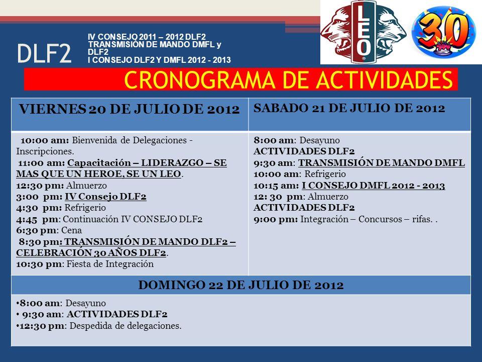 CRONOGRAMA DE ACTIVIDADES IV CONSEJO 2011 – 2012 DLF2 TRANSMISIÓN DE MANDO DMFL y DLF2 I CONSEJO DLF2 Y DMFL 2012 - 2013 VIERNES 20 DE JULIO DE 2012 SABADO 21 DE JULIO DE 2012 10:00 am: Bienvenida de Delegaciones - Inscripciones.