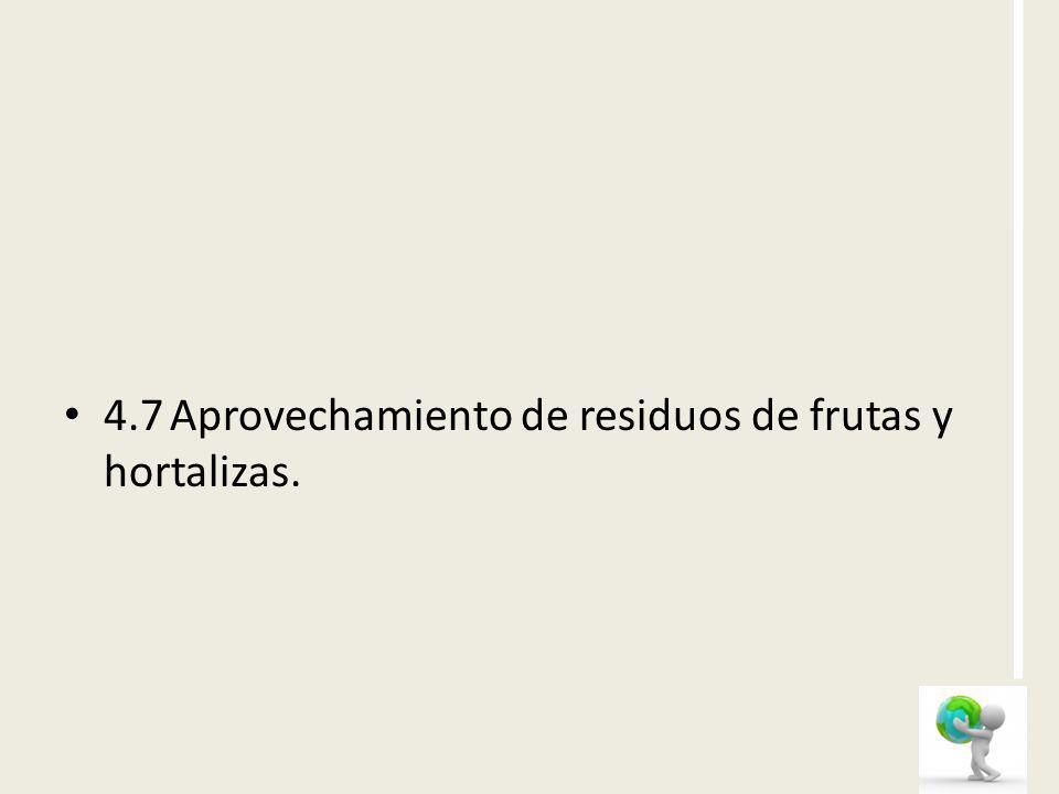 4.7Aprovechamiento de residuos de frutas y hortalizas.