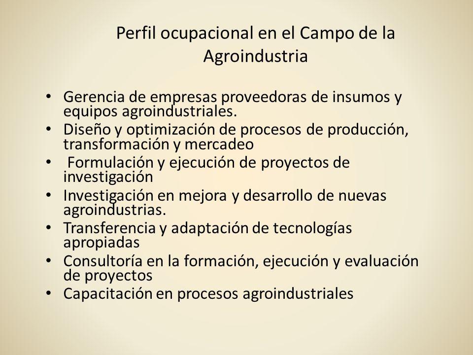 Perfil ocupacional en el Campo de la Agroindustria Gerencia de empresas proveedoras de insumos y equipos agroindustriales. Diseño y optimización de pr