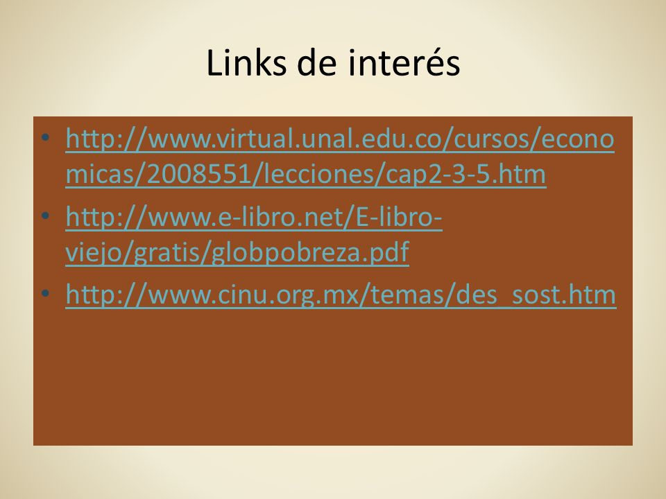 Links de interés http://www.virtual.unal.edu.co/cursos/econo micas/2008551/lecciones/cap2-3-5.htm http://www.virtual.unal.edu.co/cursos/econo micas/20