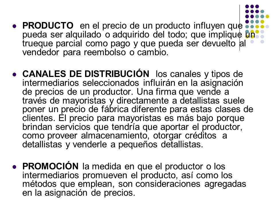 PRODUCTO en el precio de un producto influyen que pueda ser alquilado o adquirido del todo; que implique un trueque parcial como pago y que pueda ser