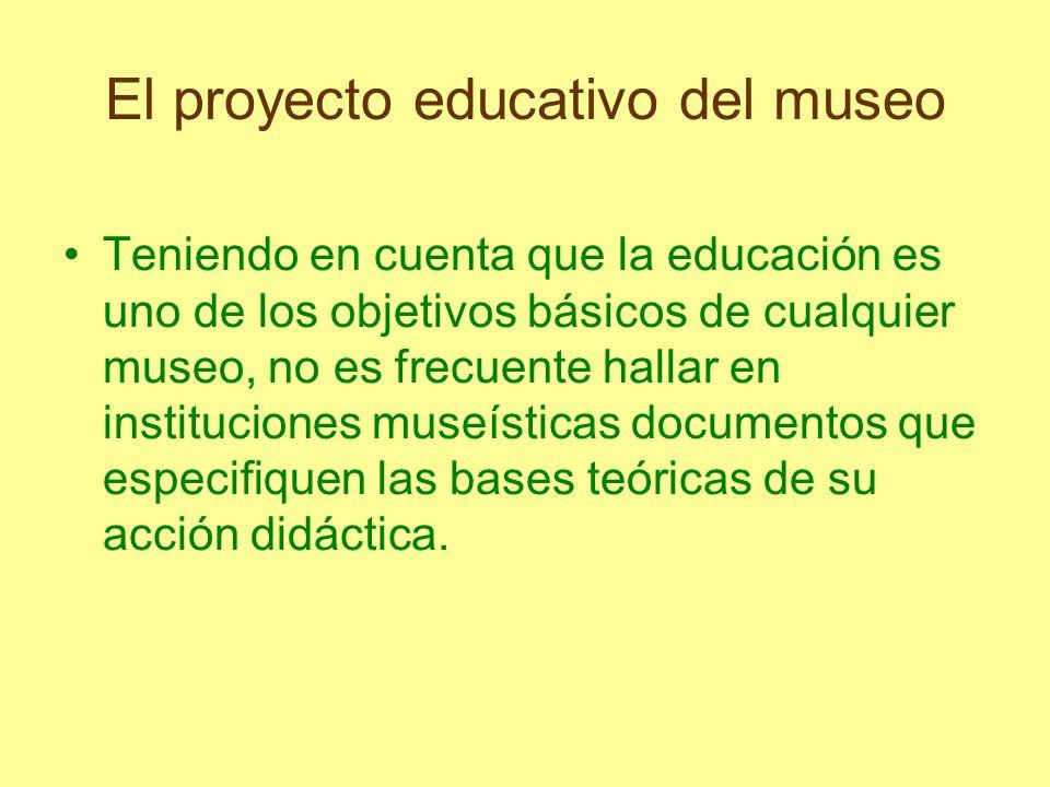 El proyecto educativo del museo Teniendo en cuenta que la educación es uno de los objetivos básicos de cualquier museo, no es frecuente hallar en inst
