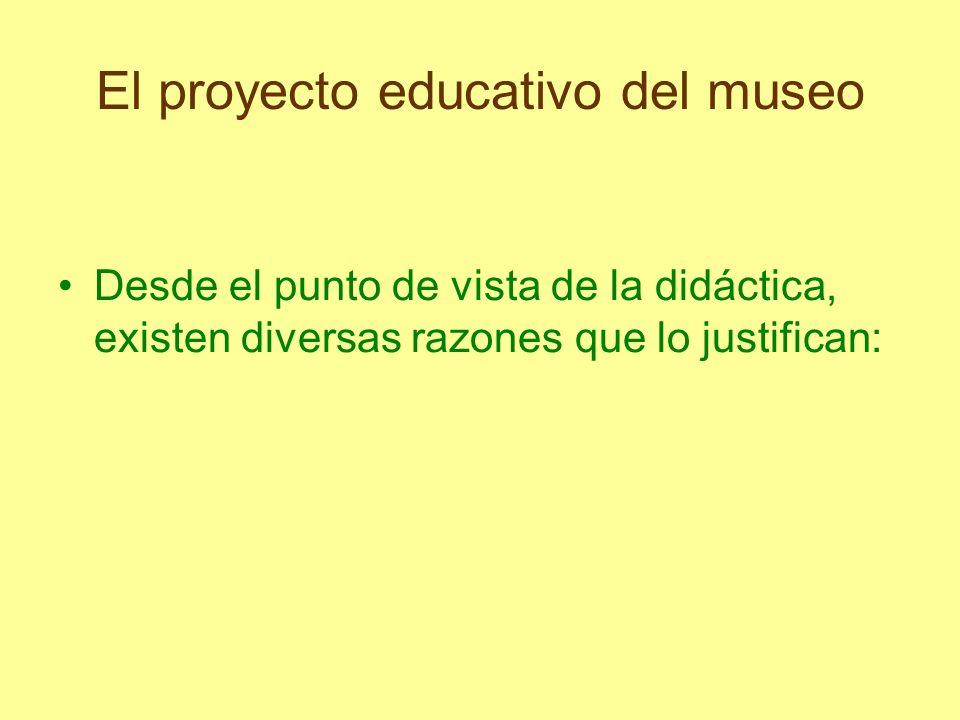 El proyecto educativo del museo Desde el punto de vista de la didáctica, existen diversas razones que lo justifican: