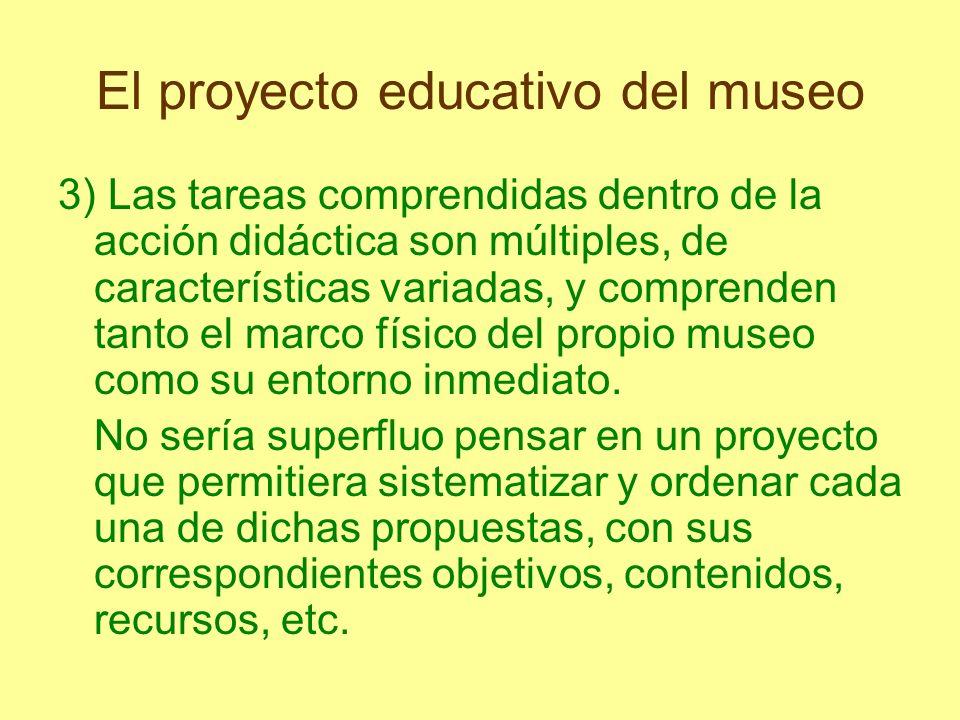 El proyecto educativo del museo 3) Las tareas comprendidas dentro de la acción didáctica son múltiples, de características variadas, y comprenden tant