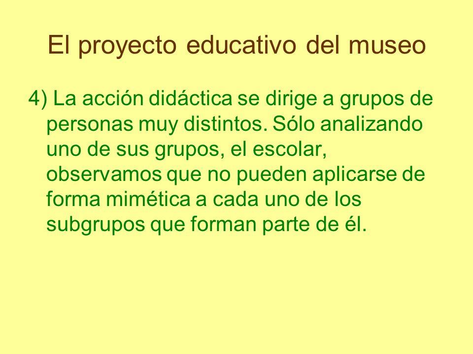 El proyecto educativo del museo 4) La acción didáctica se dirige a grupos de personas muy distintos. Sólo analizando uno de sus grupos, el escolar, ob