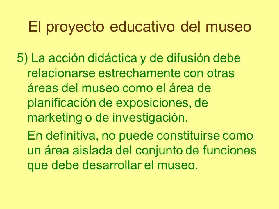 El proyecto educativo del museo 5) La acción didáctica y de difusión debe relacionarse estrechamente con otras áreas del museo como el área de planifi