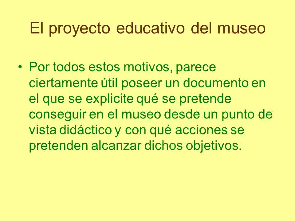 El proyecto educativo del museo Por todos estos motivos, parece ciertamente útil poseer un documento en el que se explicite qué se pretende conseguir