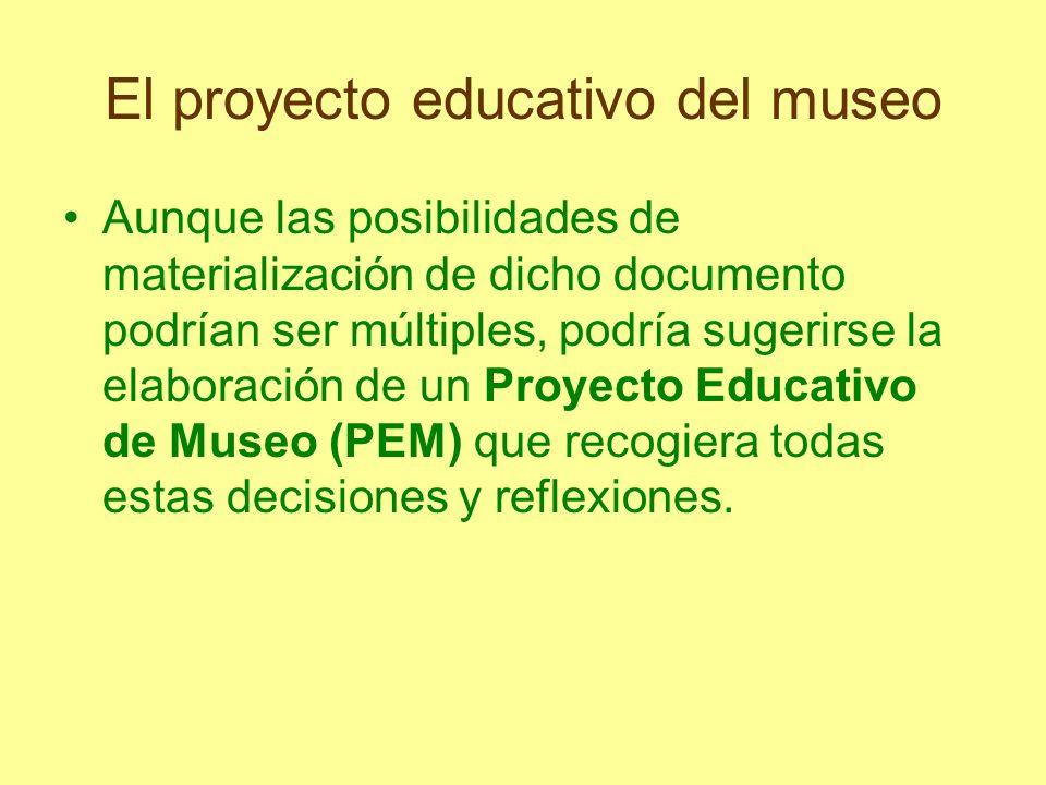 El proyecto educativo del museo Aunque las posibilidades de materialización de dicho documento podrían ser múltiples, podría sugerirse la elaboración