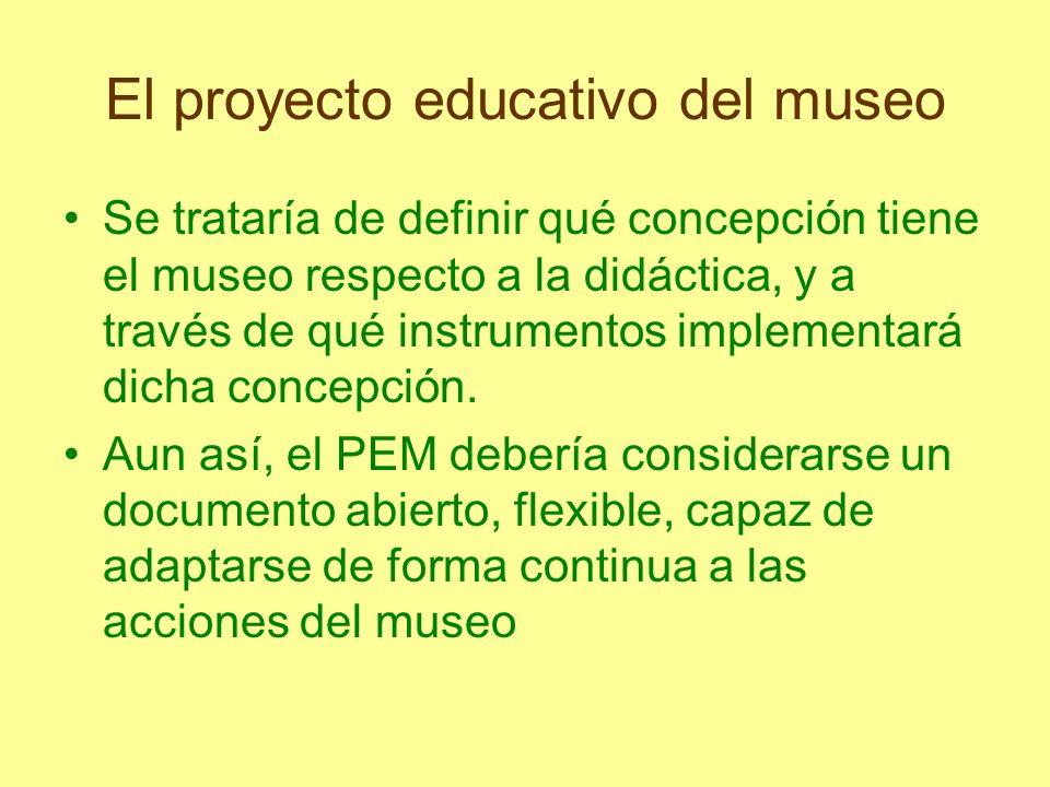 El proyecto educativo del museo Se trataría de definir qué concepción tiene el museo respecto a la didáctica, y a través de qué instrumentos implement