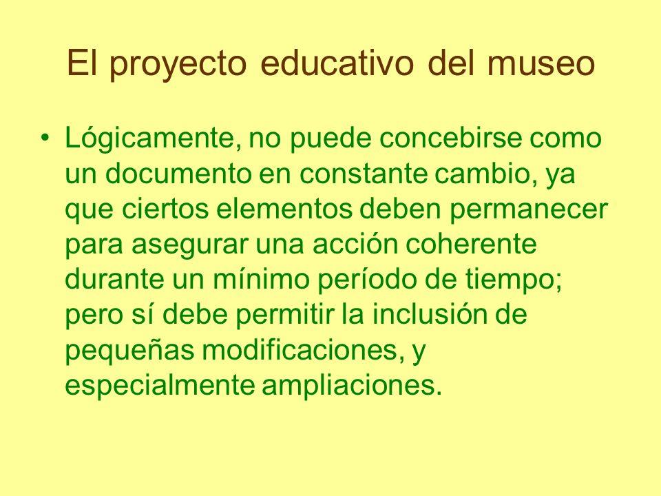 El proyecto educativo del museo Lógicamente, no puede concebirse como un documento en constante cambio, ya que ciertos elementos deben permanecer para