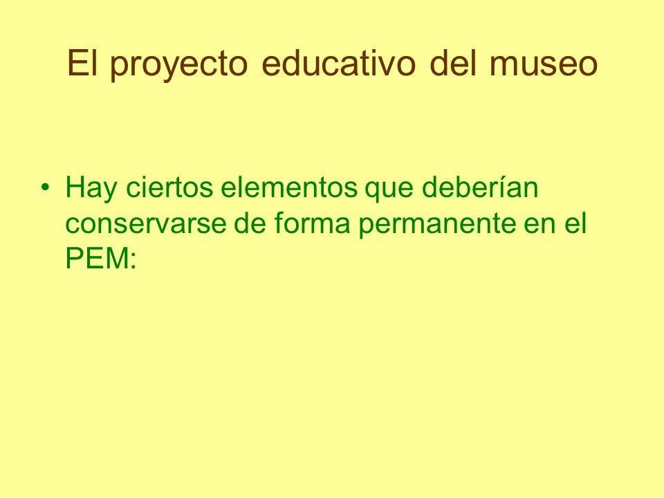 El proyecto educativo del museo Hay ciertos elementos que deberían conservarse de forma permanente en el PEM: