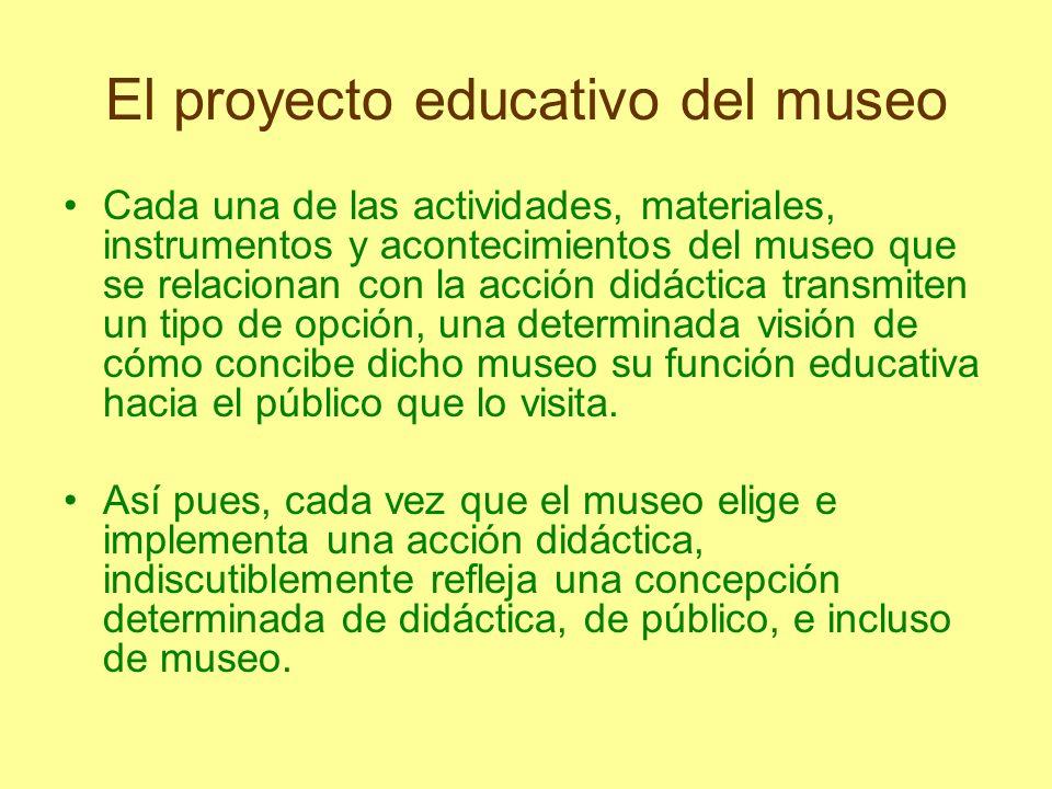 El proyecto educativo del museo Cada una de las actividades, materiales, instrumentos y acontecimientos del museo que se relacionan con la acción didá