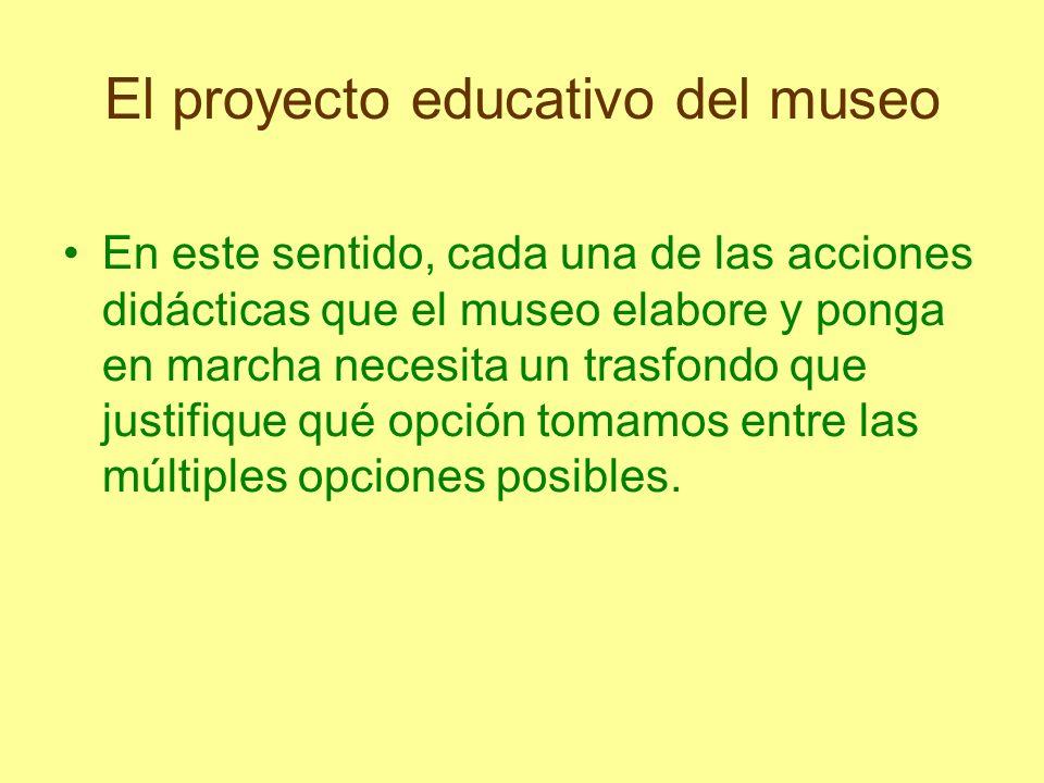 El proyecto educativo del museo En este sentido, cada una de las acciones didácticas que el museo elabore y ponga en marcha necesita un trasfondo que