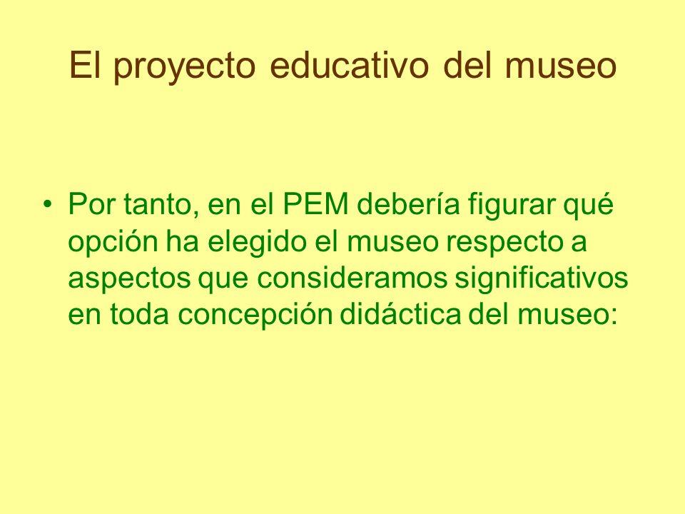 El proyecto educativo del museo Por tanto, en el PEM debería figurar qué opción ha elegido el museo respecto a aspectos que consideramos significativo